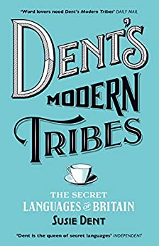 Dent's Modern Tribes: The Secret Languages of Britain (English Edition) di [Dent, Susie]