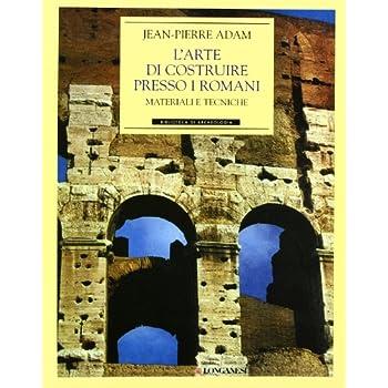 L'arte Di Costruire Presso I Romani. Materiali E Tecniche