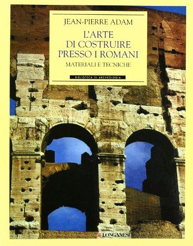 L'arte di costruire presso i romani. Materiali e tecniche. Ediz. illustrata (Biblioteca di archeologia) por Jean-Pierre Adam