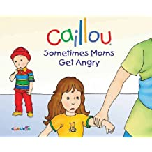 Sometimes Moms Get Angry (Caillou) by Pierre Brignaud (Illustrator) (26-May-2014) Hardcover