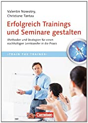 Trainerkompetenz: Erfolgreich Trainings und Seminare gestalten: Methoden und Strategien für einen nachhaltigen Lerntransfer in die Praxis