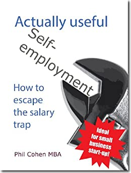 Actually useful self-employment: How to escape the salary trap (Actually useful books Book 4) (English Edition) von [Cohen, Phil]
