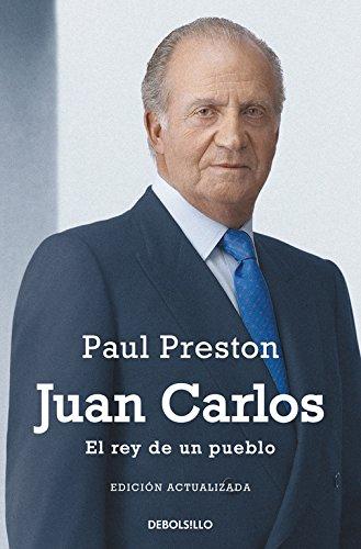Juan Carlos I (edición actualizada): El rey de un pueblo (ENSAYO-BIOGRAFÍA) por Paul Preston