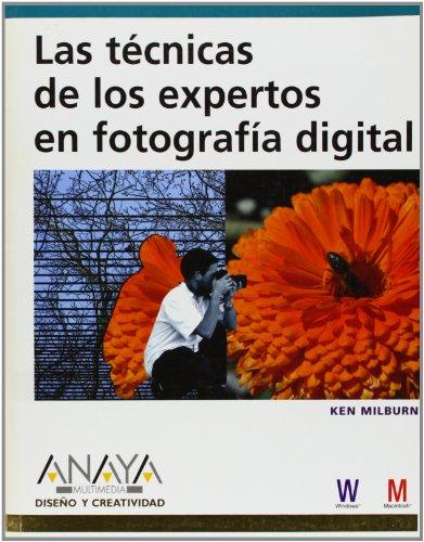 Las técnicas de los expertos en fotografía digital (Diseño Y Creatividad) por Ken Milburn