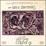 Songtexte von Waco Brothers - To the Last Dead Cowboy
