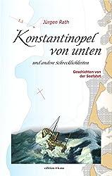 Konstantinopel von unten und andere Schrecklichkeiten: Geschichten von der Seefahrt