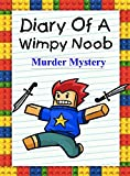 Diary Of A Wimpy Noob: Murder Mystery (Noob's Diary Book 5)