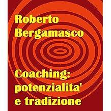 Coaching : potenzialita' e tradizione : la forza dei proverbi e delle potenzialita' nella crescita e nello sviluppo personale