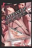 Atreverse o no Atreverse. El libro erótico que te hará tener orgasmos: Libro de la Mejor Literatura Erótica y Romántica. (Mundo Khamira)