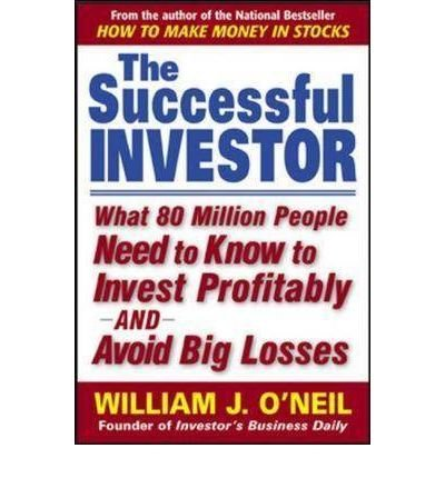 (THE SUCCESSFUL INVESTOR: WHAT 80 MILLION PEOPLE NEED TO KNOW TO INVEST PROFITABLY AND AVOID BIG LOSSES ) BY O'NEIL, WILLIAM J{AUTHOR}Paperback