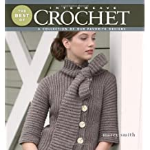 The Best of Interweave Crochet: A Collection of Our Favorite Designs by Marcy Smith (2011-09-13)