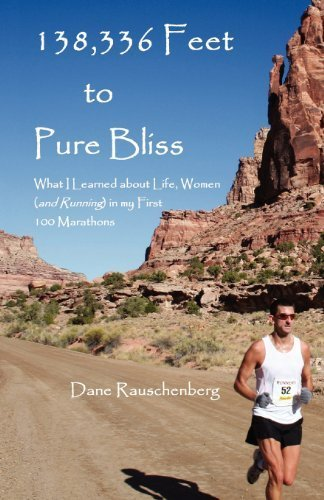 138,336 Feet to Pure Bliss: What I Learned about Life, Women (and Running) in My 1st 100 Marathons by Rauschenberg, Dane (2012) Paperback par Dane Rauschenberg