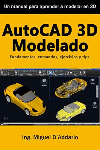 AutoCAD 3D Modelado: Fundamentos, comandos, ejercicios y tips por Miguel D'Addario
