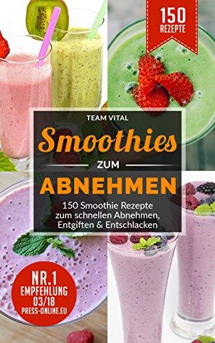 Smoothies zum Abnehmen: 150 Smoothie Rezepte zum schnellen Abnehmen, Entgiften & Entschlacken. 14 Tage Smoothie Diät - bis 2kg pro Woche abnehmen 2 Obst-dessert