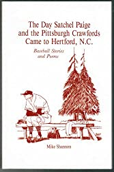 The Day Satchel Paige and the Pittsburgh Crawfords Came to Hertford, N.C.: Baseball Stories and Poems