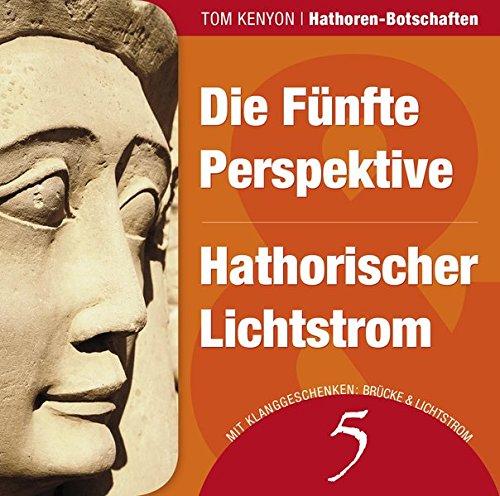 Die Fünfte Perspektive & Hathorischer Lichtstrom: Zwei Botschaften der Hathoren (Hörbuch mit Klanggeschenken) (Hathoren-Hörbücher)
