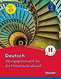 Deutsch Übungsgrammatik für die Mittelstufe aktuell: Buch mit beigelegtem Lösungsschlüssel und Online-Tests