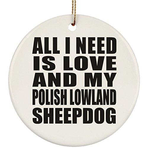 Designsify All I Need is Love and My Polish Lowland Sheepdog - Circle Ornament Kreis Weihnachtsbaumschmuck aus Keramik Weihnachten - Geschenk zum Geburtstag Jahrestag Muttertag Vatertag Ostern - Polish Pottery Christmas Ornament