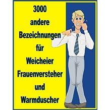 3000 andere Bezeichnungen für Weicheier, Frauenversteher und Warmduscher