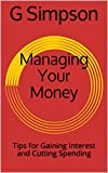Managing Your Money: Tips for Gaining Interest and Cutting Spending