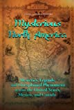Mysterious North America: Mysteries, Legends, and Unexplained Phenomena across the Un...