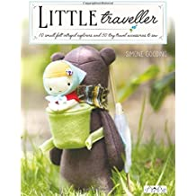 Little Traveller: 12 Small Felt Intrepid Explorers and Over 30 Tiny Travel Accessories to