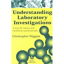 Understanding Laboratory Investigations: A Text For Nurses And Health Care Professionals