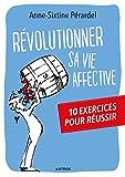 Telecharger Livres Revolutionner sa vie affective 10 exercices pour reussir (PDF,EPUB,MOBI) gratuits en Francaise