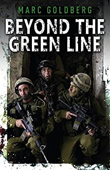 Beyond the Green Line: A British volunteer in the IDF during the al Aqsa Intifada (English Edition) di [Goldberg, Marc]