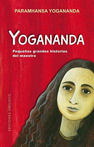 Yogananda: pequeñas grandes historias (ESPIRITUALIDAD Y VIDA INTERIOR)