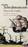 Vasco de Gama : Légende et tribulations du vice-roi des Indes
