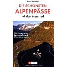 Die schönsten Alpenpässe mit dem Motorrad: Mit Routenkarten, Sehenswürdigkeiten und Einkehrtipps