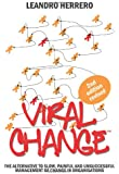 Viral Change: The Alternative to Slow, Painful and Unsuccessful Management of Change in Organisations