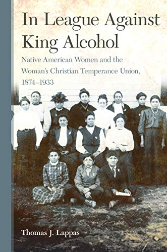 In League Against King Alcohol: Native American Women and the Woman's Christian Temperance Union, 1874-1933 (English Edition) -