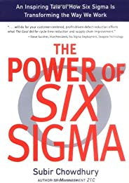The Power of Six Sigma: An Inspiring Tale of How Six Sigma is Transforming the Way We Work