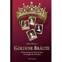 Goldene Bräute: Württembergische Prinzessinnen auf europäischen Thronen
