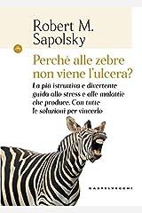 Perché alle zebre non viene l'ulcera?: La più istruttiva e divertente guida allo stress e alle malattie che produce. Con tutte le soluzioni per vincerlo Taschenbuch