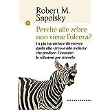 Perché alle zebre non viene l'ulcera?: La più istruttiva e divertente guida allo stress e alle malattie che produce. Con tutt