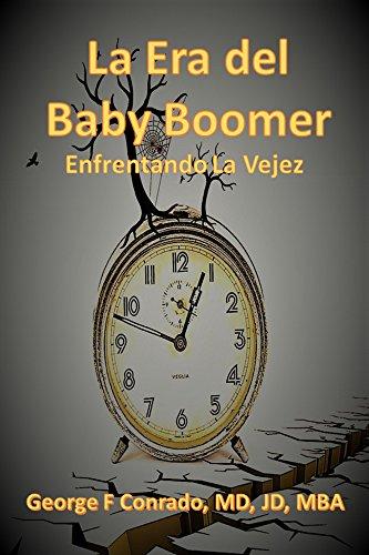 La Era del Baby Boomer, Enfrentando la Vejez por George F Conrado