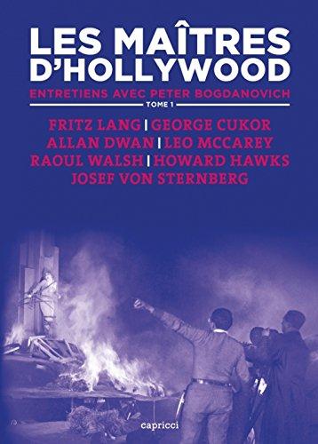 Les matres d'Hollywood : Tome 1, Fritz Lang, George Cukor, Allan Dwan, Leo McCarey, Raoul Walsh, Howard Hawks, Josef von Sternberg