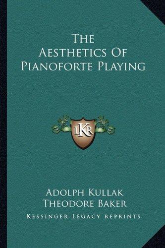 The Aesthetics of Pianoforte Playing por Adolph Kullak