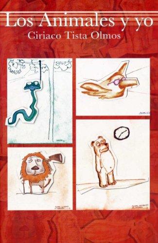Los animales y yo. Una sencilla observación a las principales conductas de los animales relacionadas con el humano por Ciriaco Tista Olmos