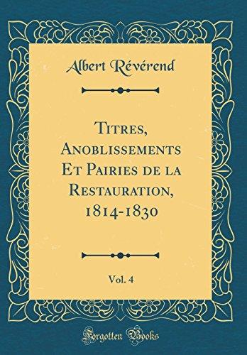 Titres, Anoblissements Et Pairies de la Restauration, 1814-1830, Vol. 4 (Classic Reprint) par Albert Reverend