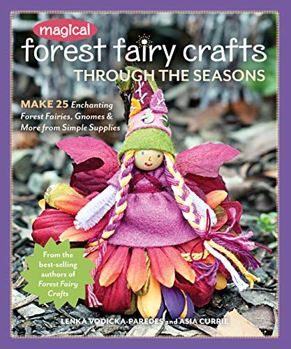 Magical Forest Fairy Crafts Through the Seasons: Make 25 Enchanting Forest Fairies, Gnomes & More from Simple Supplies