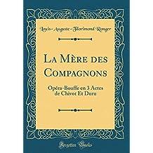 La Mère des Compagnons: Opéra-Bouffe en 3 Actes de Chivot Et Duru (Classic Reprint)