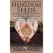 Heirloom Seeds: Preserving and Growing Organic Heirloom Vegetable Seeds (English Edition)