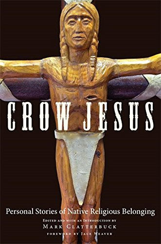 Crow Jesus: Personal Stories of Native Religious Belonging (English Edition)
