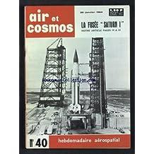 AIR ET COSMOS [No 40] du 20/01/1964 - LA FUSEE SATURN 1 - LA BASE ECOLE 725 OU L'ABC DE L'HELICOPTERE PAR DESBARBIEAUX - IATA - LE MECANISME ATTEINT UNE FOIS DE PLUS LES LIMITES DE RUPTURE - AIR FRANCE - LE KING AIR COMMENCE SES ESSAIS - LA PROTECTION DES COSMONAUTES - LES 125 VOLS DU BALZAC - LE XC-142 A VOLERA CET ETE - LE SUPERSONIQUE AMERICIN - LE SIMULATEUR EUROCONTROL - L'EC-40 EVENTUALE