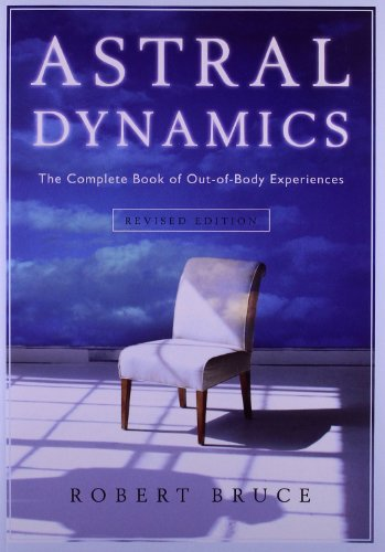 Astral Dynamics: The Complete Book of out-of-Body Experiences por Robert Bruce