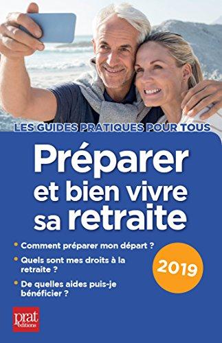 Préparer et bien vivre sa retraite 2019 (Les guides pratiques pour tous) par Agnès Chambraud